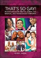 That's So Gay! : Microaggressions and the Lesbian, Gay, Bisexual, and Transgender Community by Kevin L. Nadal