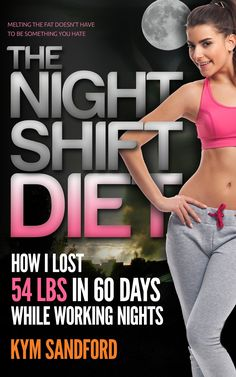 Weight Loss: The Night Shift Diet: How I Lost 54 lbs in 60 Days and Kept it Off While Living a Sedentary Lifestyle and Working Nights
