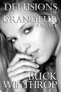 Delusions of Grandeur--A Novel (Shattered Delusions) by Buck Winthrop, http://www.amazon.com/dp/B003U8WV0Q/ref=cm_sw_r_pi_dp_pUjGpb1G1AYB4