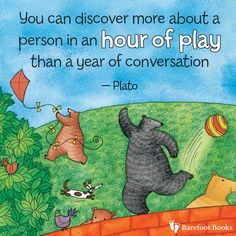 """You can discover more about a person in an hour of play than a year of conversation"" - Plato via Barefoot Books"