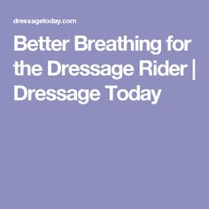 Better Breathing for the Dressage Rider | Dressage Today