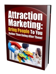 Attraction Marketing to Bring People Bring People To You Rather Than Going After Them! Attraction marketing may be the buzz word that is out there commonly heard by most Internet marketers. As an Internet marketer, you do.