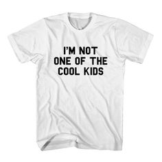 T-Shirt I'M Not One Of The Cool Kids unisex mens womens S, M, L, XL, 2XL color grey and white. Tumblr t-shirt free shipping USA and worldwide.