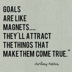 Goals are like magnets...They'll attract the things that make them come true.-Anthony Robbins #Anthonyrobbinsquotes