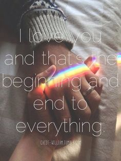 Beginning and end to everything love love quotes quotes quote girl couple guy love picture quotes love sayings love quotes and sayings