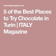 5 of the Best Places to Try Chocolate in Turin | ITALY Magazine
