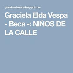 Graciela Elda Vespa - Beca -: NIÑOS DE LA CALLE