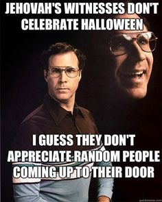 Jehovah's witnesses don't celebrate halloween, i I guess they don't appreciate random people coming up to their door.