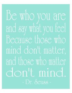❥ those who mind don't matter, and those who matter don't mind