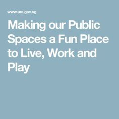 Making our Public Spaces a Fun Place to Live, Work and Play