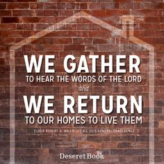 """We gather to hear the words of the Lord and we return to our homes to live them."" Elder Robert D. Hales #ldsconf #ElderHales #lds"