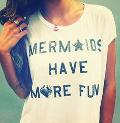 Mermaids Have More Fun T-shirt... seriously i'd love you FOREVERR if you could get this tshirt for me <3