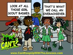 Overachiever - A special girl/boy scout edition of Can't Keep Up With The Joneses.     Want to use my comics in your mags/newspapers? Contact me. www.TheConceptMediaGroup.com