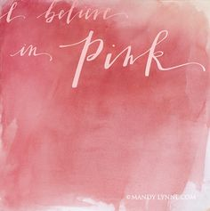 These words should be followed...Believe in Pink :)
