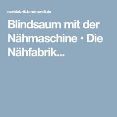 Blindsaum mit der Nähmaschine • Die Nähfabrik...