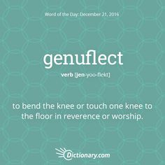 Dictionary.com's Word of the Day - genuflect - to bend the knee or touch one knee to the floor in reverence or worship.