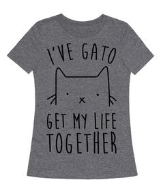 Love this Heather Gray 'I've Gato Get My Life Together' Tee on #zulily! #zulilyfinds
