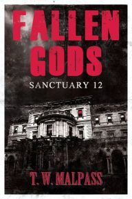 Fallen Gods: Sanctuary 12 By T. W. Malpass - Nine strangers are drawn to an old mansion by a child's cryptic whispers. There they meet Mr. Cradleworth, whose disturbing plans for the group will slowly come to light…