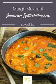 So lecker wie beim Inder: Murgh Makhani - indisches Butterhähnchen in einer herrlich cremigen Tomaten-Sahne-Sauce. Dazu passt Reis oder Naan-Brot