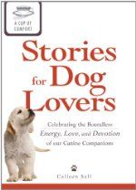 A Cup of Comfort Stories for Dog Lovers: Celebrating the boundless energy, love, and devotion of our canine companions  By Colleen Sell