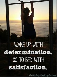 Wake up with determination. Go to bed with satisfaction. #fitnessquotes