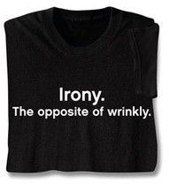 Irony. The opposite of wrinkly. ☆.¸¸.•´¯`♥ www.wfpcc.com ♥´¯`•.¸¸.☆