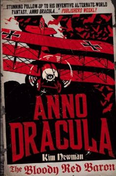 Anno Dracula: The Bloody Red Baron eBook: Kim Newman's wonderful World War One fantasy with not-your-usual-vampires. Brilliant.