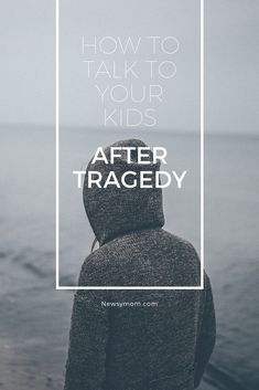 Advice when talking to your child after tragedy and disaster.