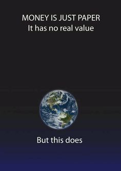 Money is just paper it has no real value
