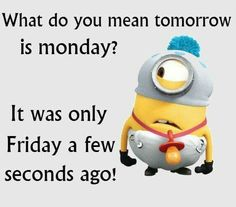 What Do You Mean Tomorrow Is Monday? monday monday quotes monday pictures monday images monday minion quotes