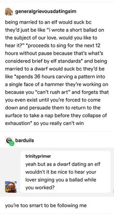 """PU being married to an elf would suck bc they'd just be like """"i wrote a short ballad on the subject of our love. would you like to hear it?"""" *proceeds to sing for the next 12 hours without pause because that's what's considered brief by elf standards* and Tumblr Funny, Funny Memes, Hilarious, Jokes, Funny Quotes, Lotr, Writing Tips, Writing Prompts, My Academia"""