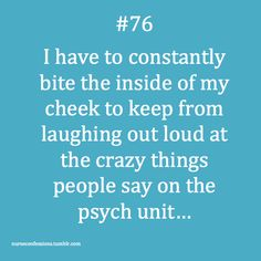 Confessions of a Nurse: you do not need to be on  a psych unit to hear crazy things!!