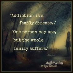 """One person may use, but the whole family suffers."" No truer words have been said. An addiction can be many things from Alcohol to Sex; Gambling; Internet; Shopping; Drugs (prescribed & not), etc, etc… When we recognize or acknowledge our addiction, we can start to own it & deal with it. Finally, start to heal.<via superpiscesdreamsuniverse>"