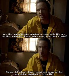 """Nerdiest old dude I know""...one of my favorite jesse pinkman quotes"