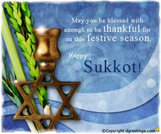 Dgreetings    Wish you and your family a blessed Sukkot...