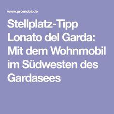 Stellplatz-Tipp Lonato del Garda: Mit dem Wohnmobil im Südwesten des Gardasees