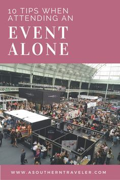 Traveling to an event alone? Here are 10 Tips When Attending an Event Alone - A Southern Traveler