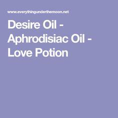 Desire Oil - Aphrodisiac Oil - Love Potion