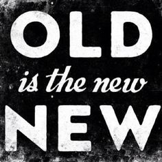 Hurrah! Shout it from the rooftops; Old is the new new!! ❤