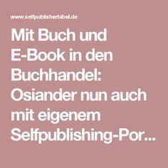 Mit Buch und E-Book in den Buchhandel: Osiander nun auch mit eigenem Selfpublishing-Portal | Die Self-Publisher-Bibel