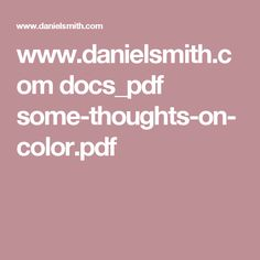 www.danielsmith.com docs_pdf some-thoughts-on-color.pdf