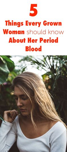 5 Things Every Grown Woman Should Know About Her Period Blood