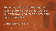 Daily Bible Verse  1 Thessalonians 5:8 Receive the daily verse every morning in your inbox. Sign up at www.SearchTheBible.com