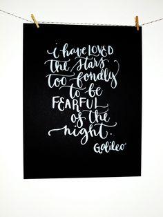 Quote Screen Print Silver Ink on Black - I have loved the stars too fondly to be fearful of the night  - Galileo. $15.00, via Etsy.