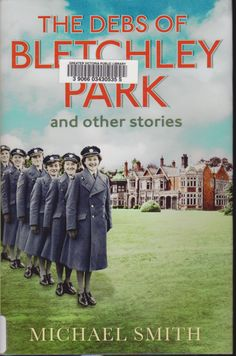 Buy The Debs of Bletchley Park and Other Stories by Michael Smith at Mighty Ape NZ. Amid all this enthusiasm and interest, one major area of Bletchley Park has so far received less focus than it deserves. At the peak of Bletchley's su. Bletchley Park, Book Sites, County Library, Book Nooks, Nonfiction Books, Books To Read, How To Memorize Things, Ebooks, Debutante