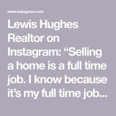 """Lewis Hughes Realtor on Instagram: """"Selling a home is a full time job. I know because it's my full time job! You have your own work, that you're great at. Let me do what I'm…"""" I Know, Real Estate, Let It Be, Instagram, Real Estates"""