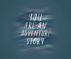 You are an adventure story. #LifeIsBeautiful