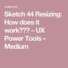 Sketch 44 Resizing: How does it work??? – UX Power Tools – Medium