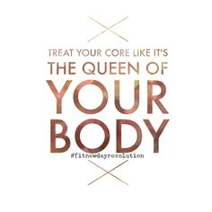 A Fit New Day Resolution: motivational quote. Your core is the queen of our body! #fitnewdayresolution