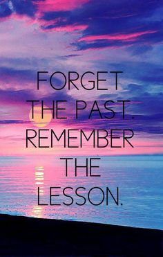 Forget the past, remember the lesson